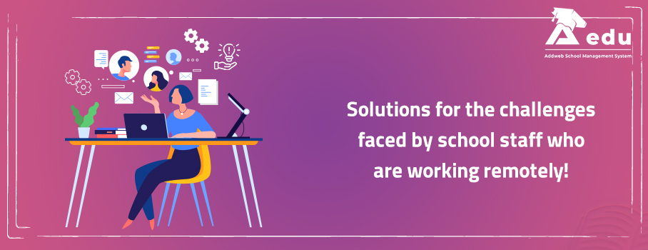 graphical image have text as solution for the challenges faced by school staff who are working remotely