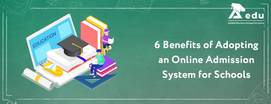 6 benefits of adopting an online admission system for schools